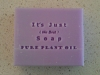 It's Just (the best) Soap